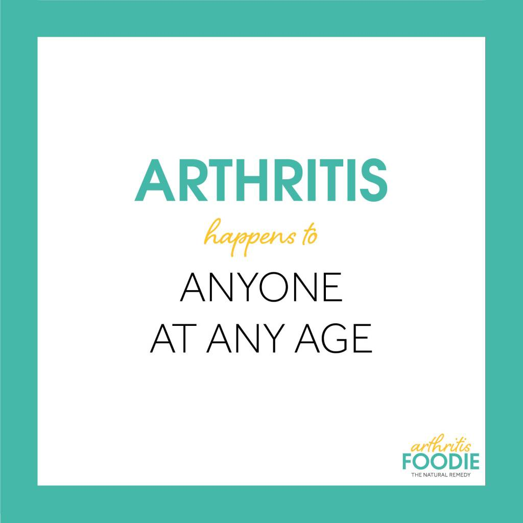 Arthritis Happens to Anyone at Any Age, Arthritis Foodie, Quotes for arthritis, inspirational quotes, chronic illness, chronic pain, living with arthritis