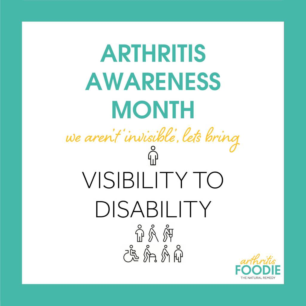 Arthritis Awareness Month, Not Every Disability is Visible, lets bring visibility to disability, Arthritis Foodie, Quotes for arthritis, inspirational quotes, chronic illness, chronic pain, living with arthritis