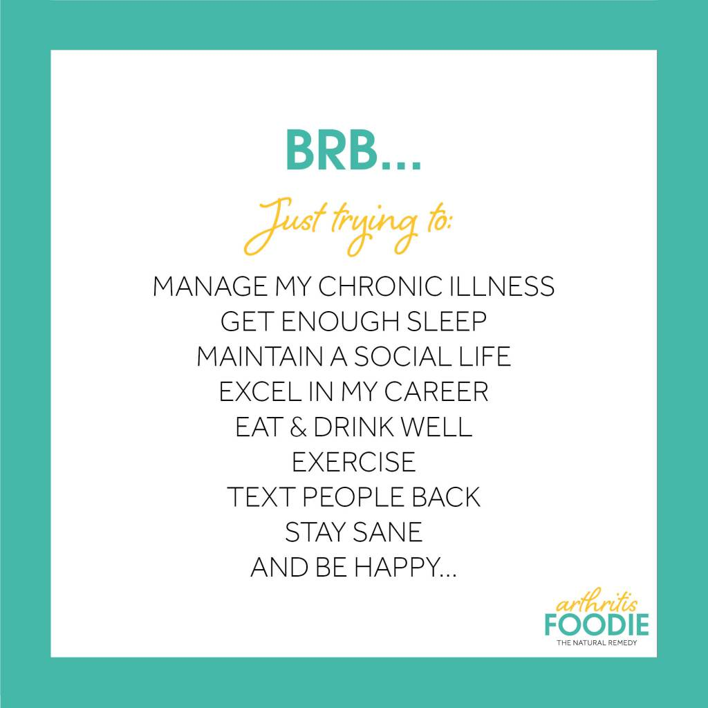 BRB, Just trying to manage my chronic illness and..., Arthritis Foodie, Quotes for arthritis, inspirational quotes, chronic illness, chronic pain, living with arthritis